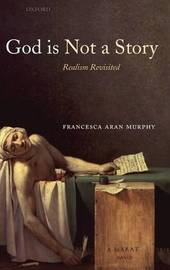 God Is Not a Story by Francesca Aran Murphy