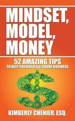 Mindset, Model, Money by Esq Kimberly Chenier