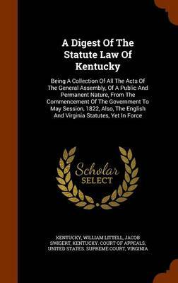A Digest of the Statute Law of Kentucky by William Littell image