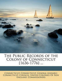 The Public Records of the Colony of Connecticut [1636-1776] ... by Connecticut