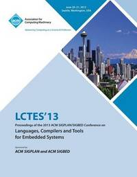 Lctes 13 Proceedings of the 2013 ACM Sigplan/Sigbed Conference on Languages, Compilers and Tools for Embedded Systems by Lctes 13 Conference Committee