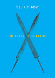 The Future of Strategy by Colin S Gray