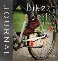 Bikes of Berlin Journal by Laine Cunningham