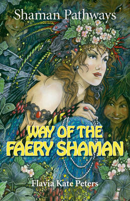 Shaman Pathways - Way of the Faery Shaman by Flavia Kate Peters