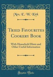 Tried Favourites Cookery Book by Mrs E. W. Kirk image