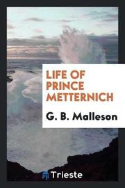 Life of Prince Metternich by G.B. Malleson image