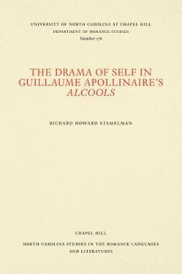 The Drama of Self in Guillaume Apollinaire's Alcools by Richard Howard Stamelman