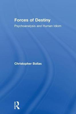 Forces of Destiny by Christopher Bollas