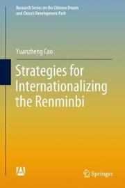 Strategies for Internationalizing the Renminbi by Yuanzheng Cao