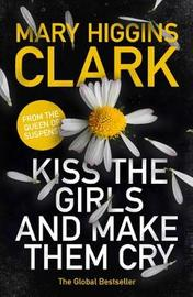 Kiss the Girls and Make Them Cry by Mary Higgins Clark