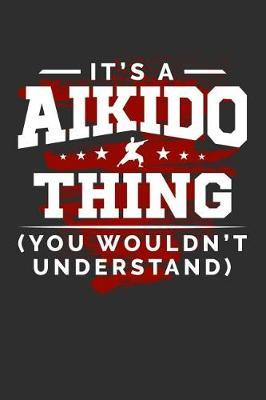 It's A Aikido Thing You Wouldn't Understand by Darren Sport