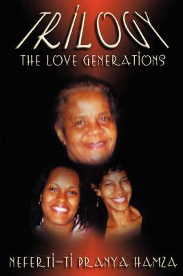 Trilogy: The Love Generations by Neferti-ti, Hamza