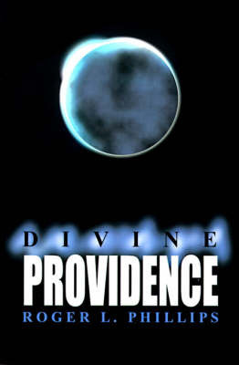 Divine Providence by Roger L. Phillips
