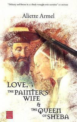 Love, the Painter's Wife and the Queen of Sheba by Aliette Armel