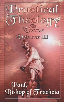 Practical Theology in Verse, Volume III by Paul Bishop of Teacheia image