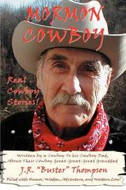 """Mormon Cowboy: Real Cowboy Stories! Filled with Humor, Wisdom, Adventure, and Western Lore! by J.R. """"Buster"""" Thompson image"""