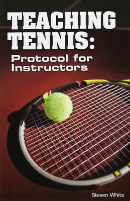 Teaching Tennis: Protocol for Instructors by Steen White image