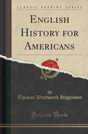 English History for Americans (Classic Reprint) by Thomas Wentworth Higginson