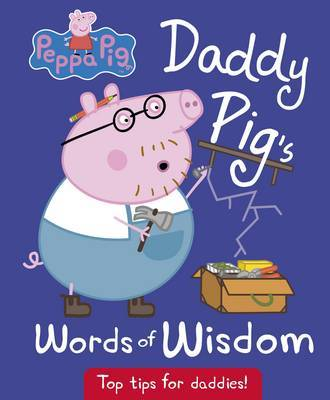 Peppa Pig: Daddy Pig's Words of Wisdom by Peppa Pig