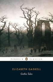 Gothic Tales by Elizabeth Gaskell