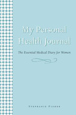 My Personal Health Journal: The Essential Medical Diary for Women by Stephanie Fisher image