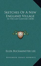 Sketches of a New England Village: In the Last Century (1838) by Eliza Buckminster Lee