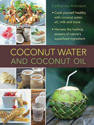 Coconut Water and Coconut Oil by Catherine Atkinson image