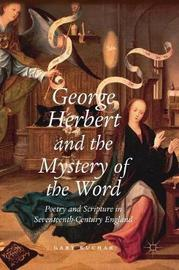 George Herbert and the Mystery of the Word by Gary Kuchar