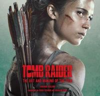 Tomb Raider: The Art and Making of the Film by Sharon Gosling