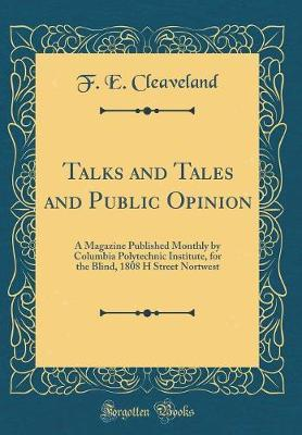 Talks and Tales and Public Opinion by F E Cleaveland