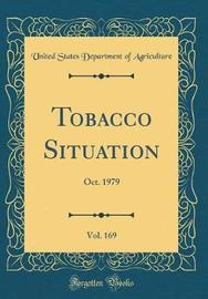 Tobacco Situation, Vol. 169 by United States Department of Agriculture