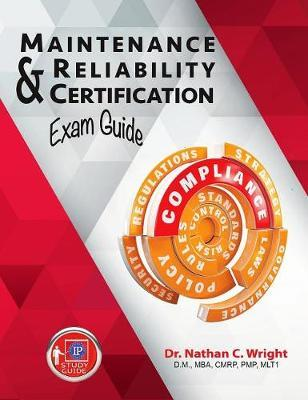 Maintenance and Reliability Certification Exam Guide by Nathan C. Wright