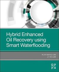 Hybrid Enhanced Oil Recovery using Smart Waterflooding by Kun Sang Lee