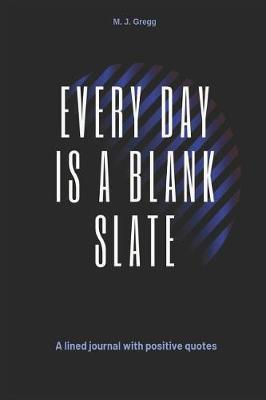 Every Day Is A Blank Slate by Love Mountain Designs