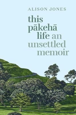 This Pakeha Life by Alison Jones