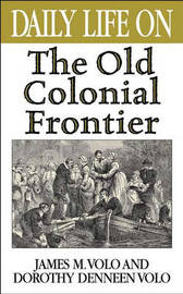 Daily Life on the Old Colonial Frontier by James M Volo