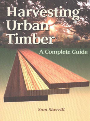 Harvesting Urban Timber by Sam Sherrill