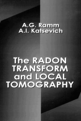 The Radon Transform and Local Tomography by Alexander G. Ramm