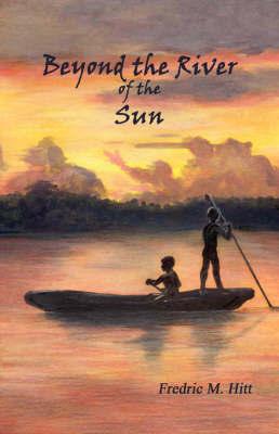 Beyond the River of the Sun by Fredric M. Hitt