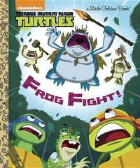 Frog Fight! (Teenage Mutant Ninja Turtles) by Golden Books