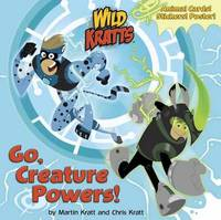 Go, Creature Powers! (Wild Kratts) by Chris Kratt