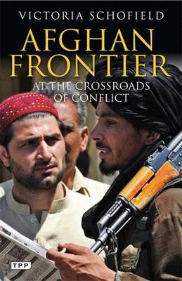 Afghan Frontier by Victoria Schofield