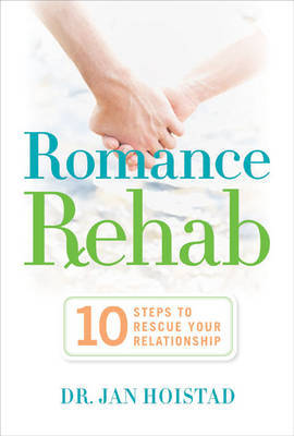 Romance Rehab: 10 Steps to Rescue Your Relationship by Jan Hoistad image