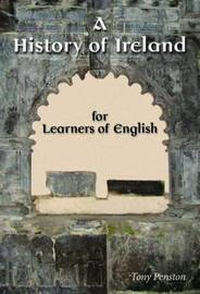 A History of Ireland for Learners of English by Tony Penston
