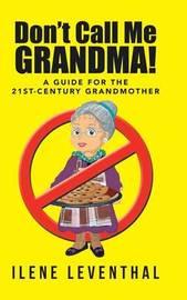 Don't Call Me Grandma! by Ilene Leventhal