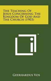 The Teaching of Jesus Concerning the Kingdom of God and the Church (1903) by Geerhardus Vos
