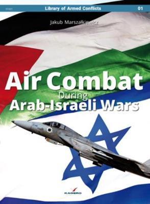 Air Combat During Arab-Israeli Wars by Jakub Marszalkiewicz