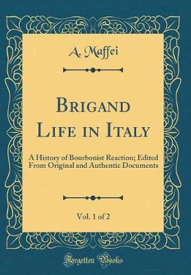 Brigand Life in Italy, Vol. 1 of 2 by A. Maffei