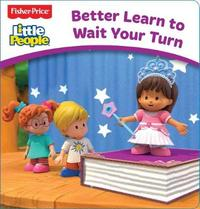 Fisher-Price: Little People Board Book: Better Learn to Wait Your Turn