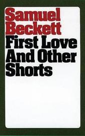 First Love & Other Shorts by Samuel Beckett